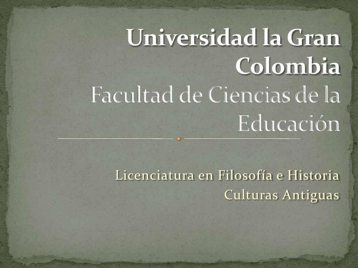 Licenciatura en Filosofía e Historia                 Culturas Antiguas