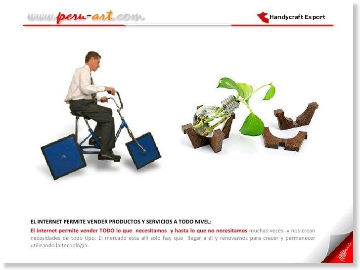 <ul><li>EL INTERNET PERMITE VENDER PRODUCTOS Y SERVICIOS A TODO NIVEL :  </li></ul><ul><li>El internet permite vender TODO...