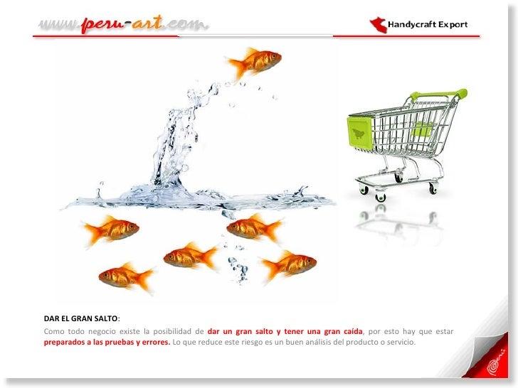 <ul><li>DAR EL GRAN SALTO :  </li></ul><ul><li>Como todo negocio existe la posibilidad de  dar un gran salto y tener una g...