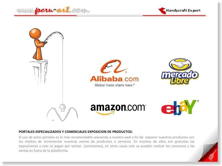 <ul><li>PORTALES ESPECIALIZADOS Y COMERCIALES EXPOSICION DE PRODUCTOS:  </li></ul><ul><li>El uso de estos portales es lo m...