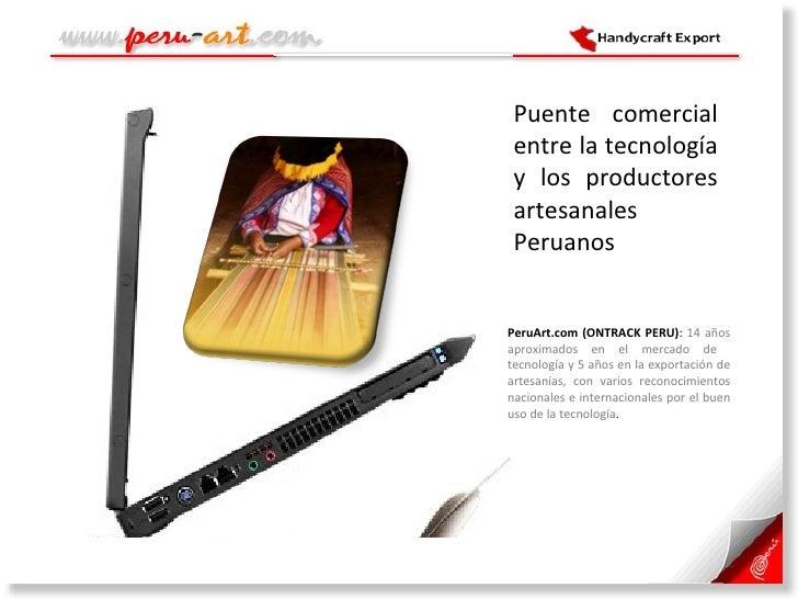 <ul><li>PeruArt.com (ONTRACK PERU) :  14 años aproximados en el mercado de  tecnología y 5 años en la exportación de artes...