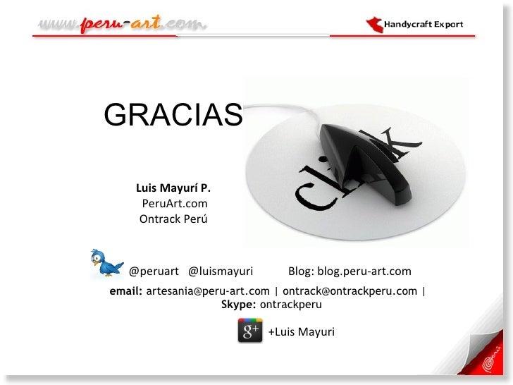 GRACIAS email:  artesania@peru-art.com   ontrack@ontrackperu.com    Skype:  ontrackperu  @peruart  @luismayuri  Blog: blog...