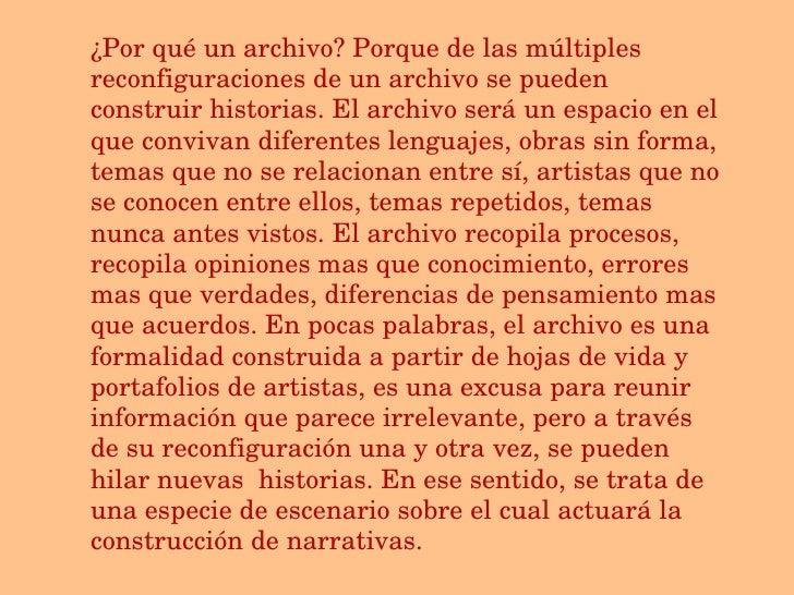 ¿Por qué un archivo? Porque de las múltiples reconfiguraciones de un archivo se pueden construir historias. El archivo ser...