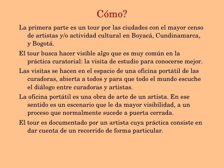 C ómo? <ul><li>La primera parte es un tour por las ciudades con el mayor censo de artistas y/o actividad cultural en  Boya...