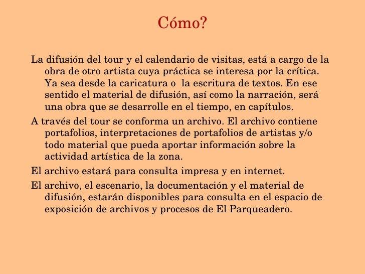 C ómo? <ul><li>La difusión del tour y el calendario de visitas, está a cargo de la obra de otro artista cuya práctica se i...