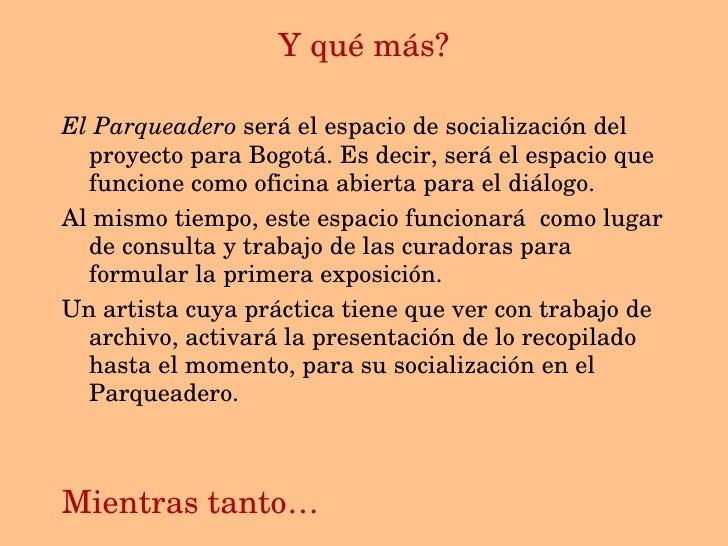 Y qu é más? <ul><li>El Parqueadero  será el espacio de socialización del proyecto para Bogotá. Es decir, será el espacio q...