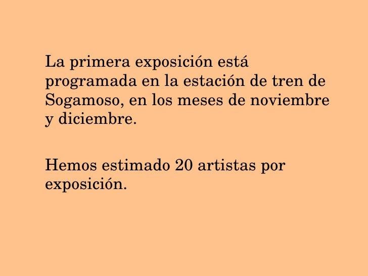<ul><li>La primera exposici ón está programada en la estación de tren de Sogamoso, en los meses de noviembre y diciembre. ...