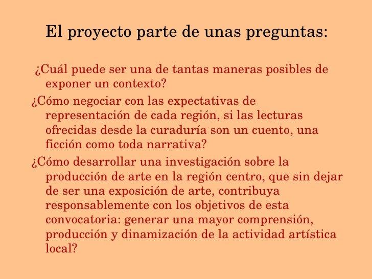 <ul><li>El proyecto parte de unas preguntas: </li></ul><ul><li>¿Cuál puede ser una de tantas maneras posibles de exponer u...