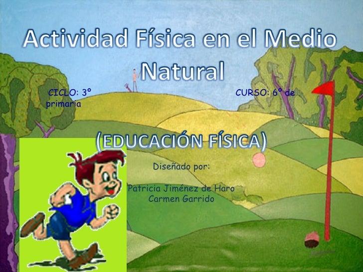 CICLO: 3º  CURSO: 6º de primaria  Diseñado por: Patricia Jiménez de Haro Carmen Garrido