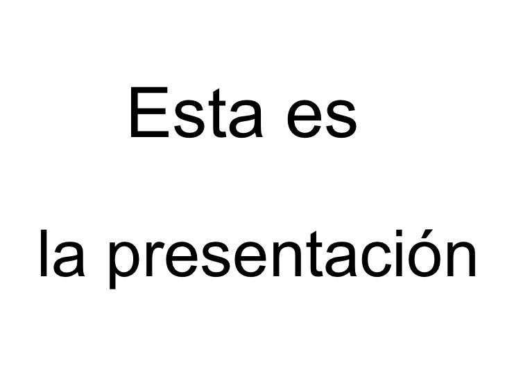 Esta es  la presentación