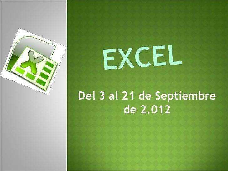 Del 3 al 21 de Septiembre         de 2.012