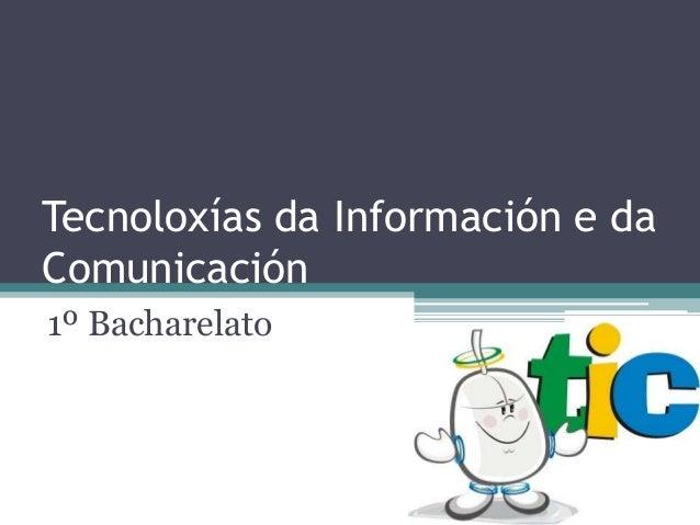 Tecnoloxías da Información e daComunicación1º Bacharelato