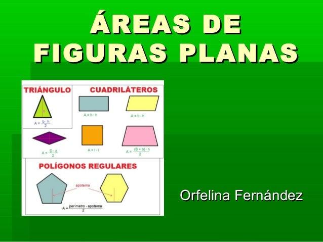 ÁREAS DE FIGURAS PLANAS  Orfelina Fernández