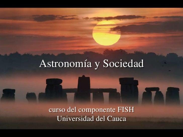 Astronomía y Sociedad<br />curso del componente FISH<br />Universidad del Cauca<br />