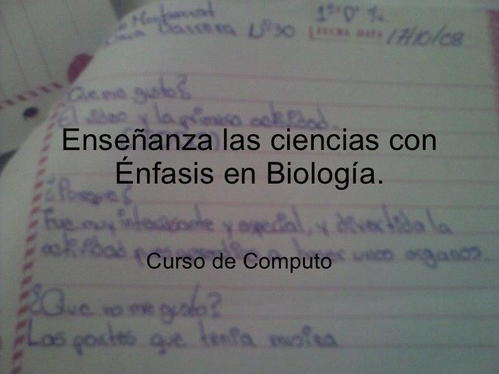 Enseñanza las ciencias con Énfasis en Biología. Curso de Computo
