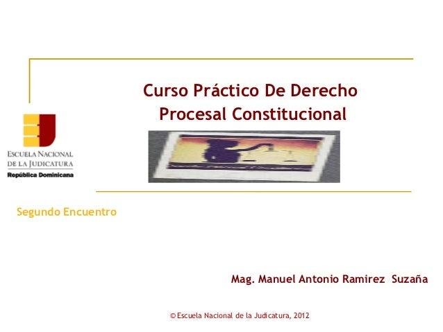 Curso Práctico De Derecho                      Procesal ConstitucionalSegundo Encuentro                                   ...