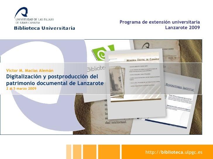 http:// biblioteca .ulpgc.es Víctor M. Macías Alemán Digitalización y postproducción del patrimonio documental de Lanzarot...