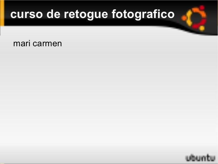 curso de retogue fotografico <ul><li>mari carmen  </li></ul>