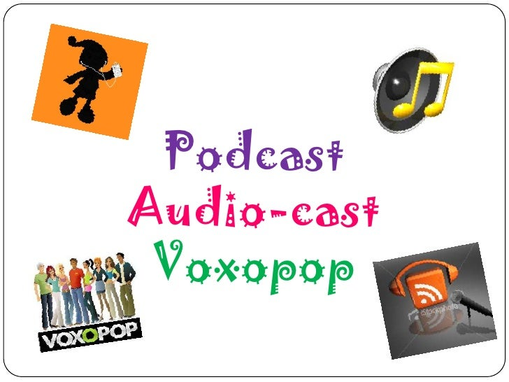 Podcast<br />Audio-cast<br />Voxopop<br />