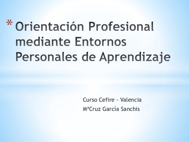Curso Cefire - Valencia MªCruz García Sanchis *