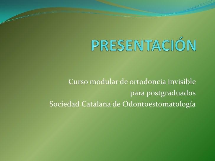 Curso modular de ortodoncia invisible                      para postgraduadosSociedad Catalana de Odontoestomatología