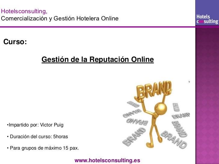 Hotelsconsulting,Comercialización y Gestión Hotelera OnlineCurso:                  Gestión de la Reputación Online  •Impar...