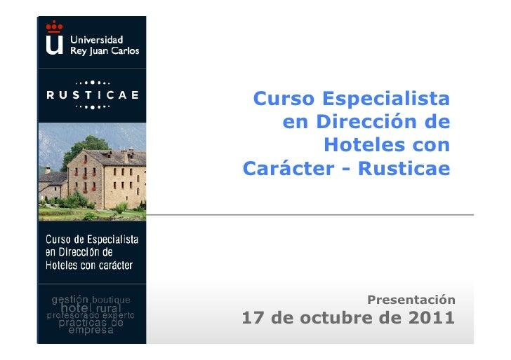 Curso Especialista   en Dirección de       Hoteles conCarácter - Rusticae            Presentación17 de octubre de 2011