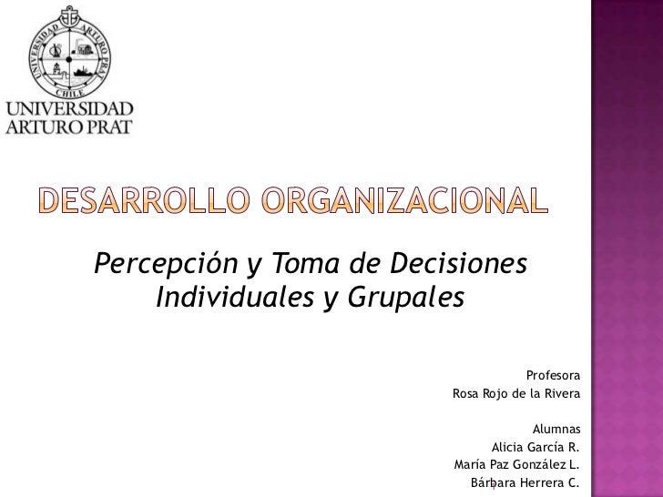 Percepción y Toma de Decisiones    Individuales y Grupales                                     Profesora                  ...