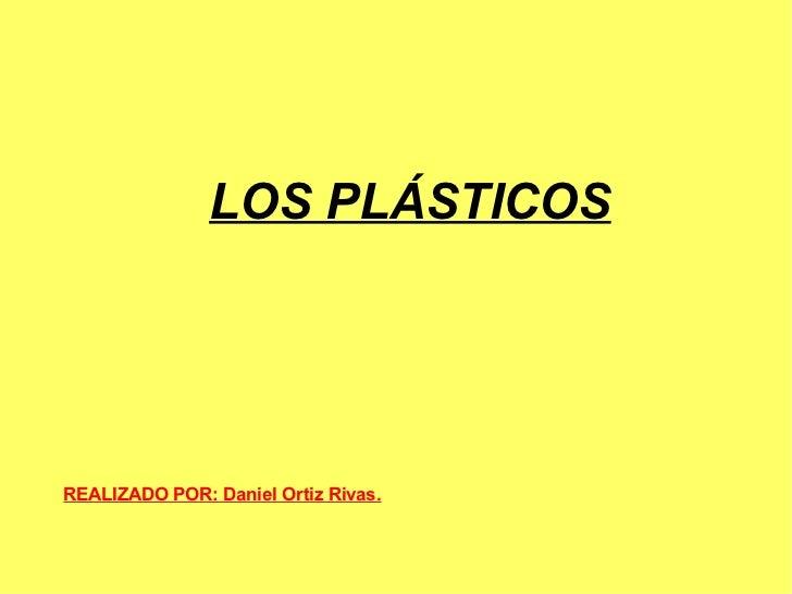 LOS PLÁSTICOSREALIZADO POR: Daniel Ortiz Rivas.