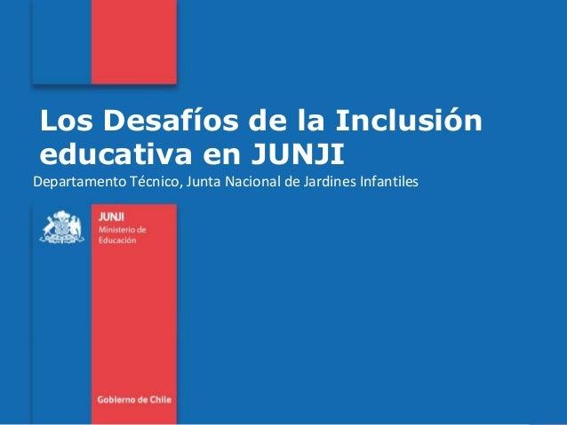 Departamento Técnico, Junta Nacional de Jardines Infantiles Los Desafíos de la Inclusión educativa en JUNJI
