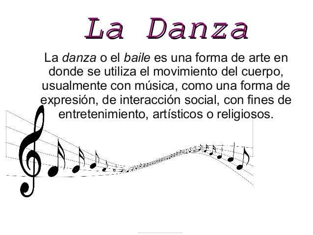 LaDanzaLaDanza La danza o el baile es una forma de arte en donde se utiliza el movimiento del cuerpo, usualmente con mús...