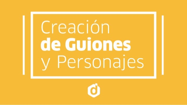 CREACIÓN DE GUIONES Y PERSONAJES Aventura creativa de la subjetividad.