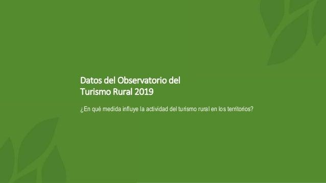 Datos del Observatorio del Turismo Rural 2019 ¿En qué medida influye la actividad del turismo rural en los territorios?