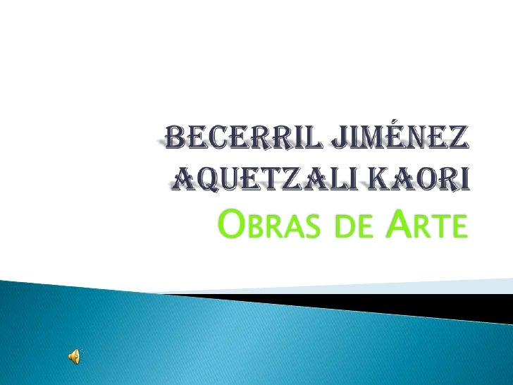 Becerril Jiménez Aquetzali Kaori <br />Obras de Arte<br />