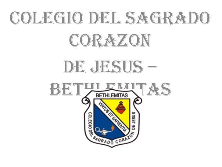 COLEGIO DEL SAGRADO      CORAZON     DE JESUS –    BETHLEMITAS