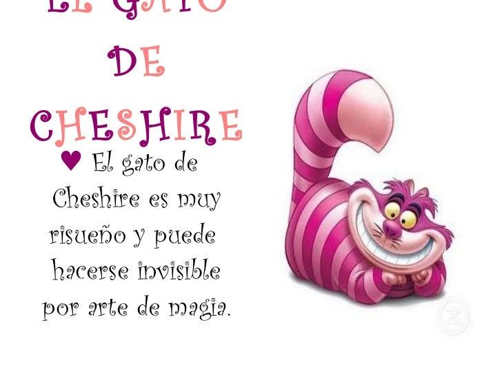 E L  G A T O  D E  C H E S H I R E <ul><li>♥   El gato de Cheshire es muy risueño y puede  hacerse invisible por arte de m...