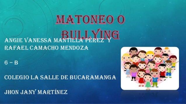Angie Vanessa mantilla Pérez y Rafael Camacho Mendoza 6 – B Colegio la Salle de Bucaramanga Jhon jany Martínez