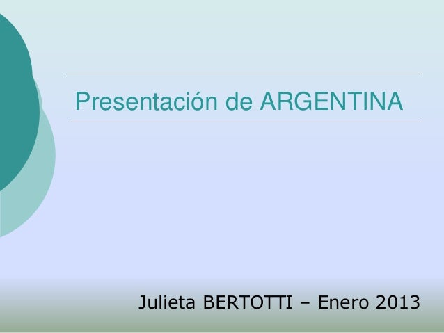 Presentación de ARGENTINA    Julieta BERTOTTI – Enero 2013