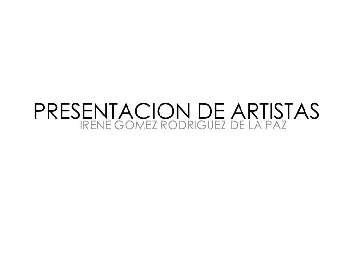 PRESENTACION DE DE LA PAZ    IRENE GOMEZ RODRIGUEZ                          ARTISTAS