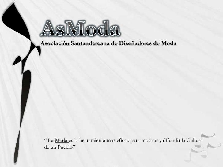 """Asociación Santandereana de Diseñadores de Moda """" La Moda es la herramienta mas eficaz para mostrar y difundir la Cultura ..."""