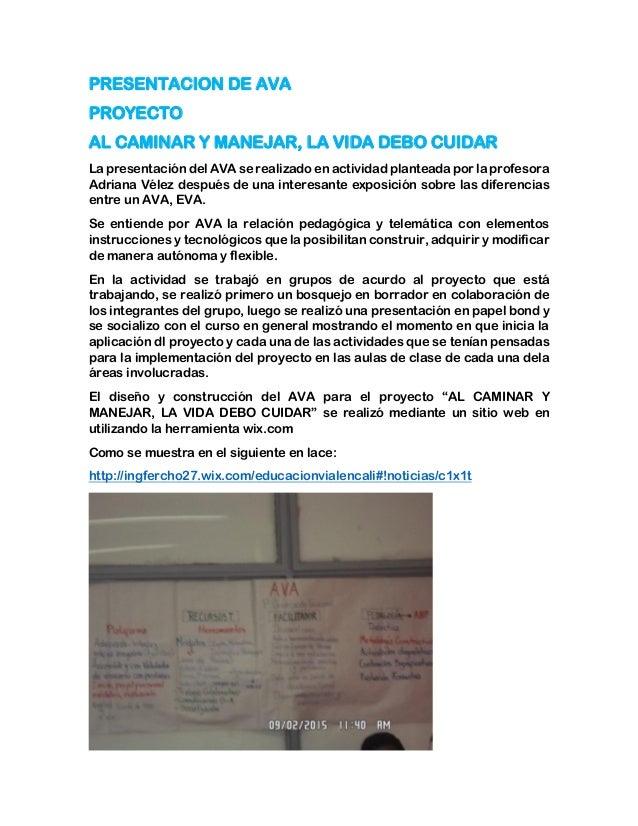 PRESENTACION DE AVA PROYECTO AL CAMINAR Y MANEJAR, LA VIDA DEBO CUIDAR La presentación del AVA se realizado en actividad p...