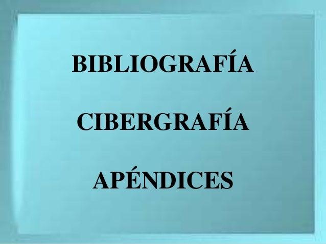 BIBLIOGRAFÍA CIBERGRAFÍA APÉNDICES