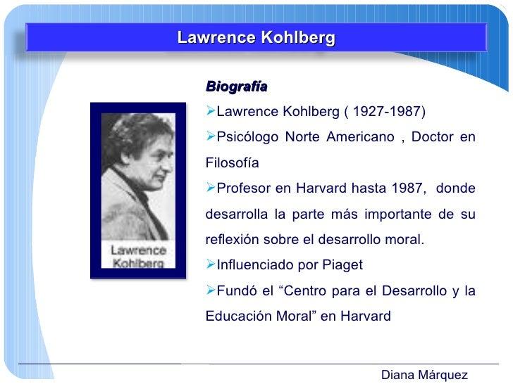 Diana Márquez <ul><li>Biografía </li></ul><ul><li>Lawrence Kohlberg ( 1927-1987)  </li></ul><ul><li>Psicólogo Norte Ameri...