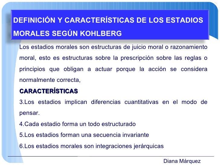 Diana Márquez <ul><li>Los estadios morales son estructuras de juicio moral o razonamiento moral, esto es estructuras sobre...