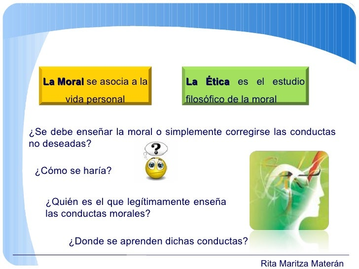 ¿Se debe enseñar la moral o simplemente corregirse las conductas no deseadas? ¿Cómo se haría? ¿Quién es el que legítimamen...
