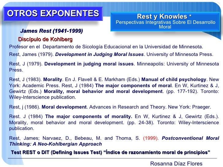 Rosanna Díaz Flores James Rest (1941-1999)  Discípulo de Kohlberg Profesor en el  Departamento de Sicología Educacional en...