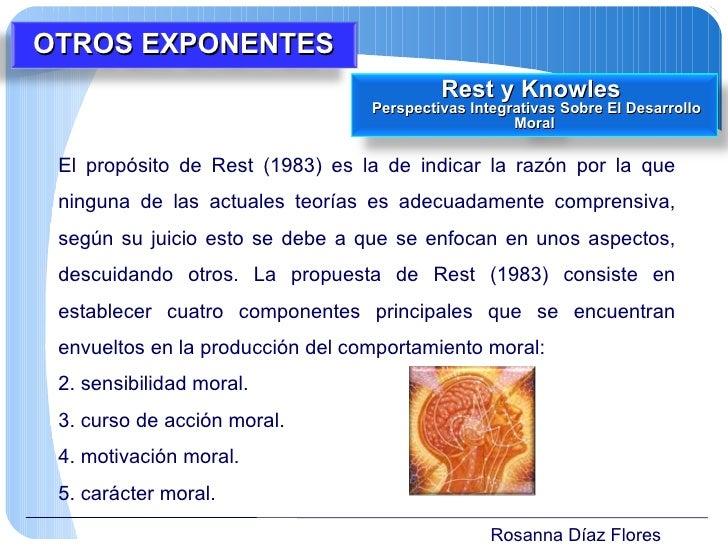 Rosanna Díaz Flores <ul><li>El propósito de Rest (1983) es la de indicar la razón por la que ninguna de las actuales teorí...