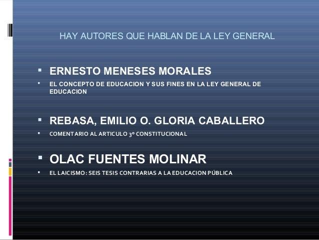 HAY AUTORES QUE HABLAN DE LA LEY GENERAL  ERNESTO MENESES MORALES  EL CONCEPTO DE EDUCACION Y SUS FINES EN LA LEY GENERA...