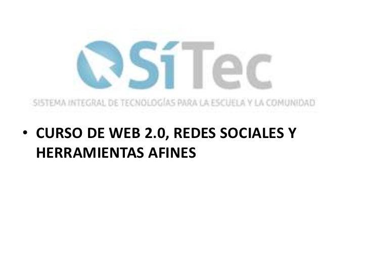 • CURSO DE WEB 2.0, REDES SOCIALES Y  HERRAMIENTAS AFINES