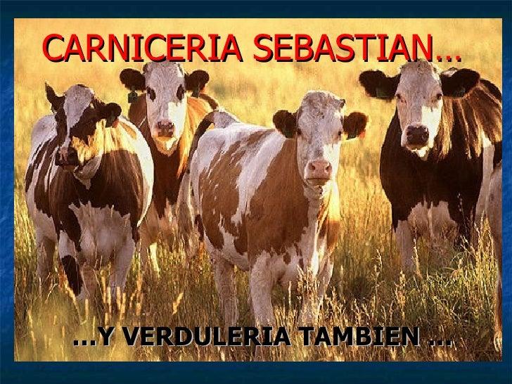 CARNICERIA SEBASTIAN… <ul><li>… Y VERDULERIA TAMBIEN … </li></ul>